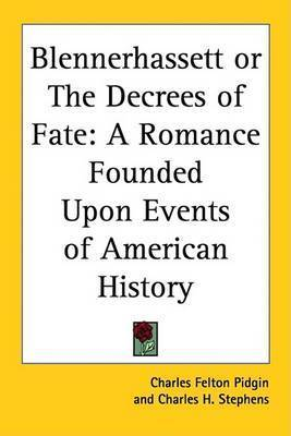 Blennerhassett or The Decrees of Fate: A Romance Founded Upon Events of American History by Charles Felton Pidgin