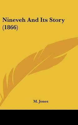 Nineveh And Its Story (1866) by M Jones