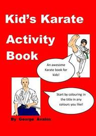 Kid's Karate Activity Book by George Avalon