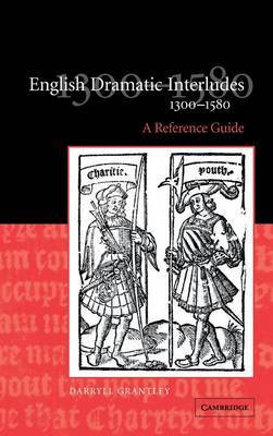 English Dramatic Interludes, 1300-1580 by Darryll Grantley