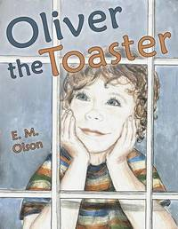 Oliver the Toaster by E M Olson