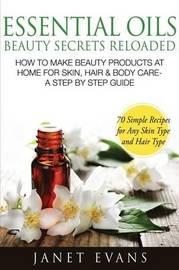 Essential Oils Beauty Secrets Reloaded by Janet Evans