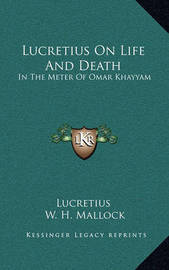 Lucretius on Life and Death: In the Meter of Omar Khayyam by Lucretius