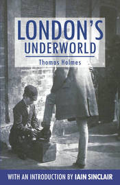 London's Underworld by Thomas Holmes image