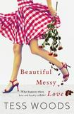 Beautiful Messy Love: for a bit of Nicholas Sparks with a pinch of Offspring by Tess Woods