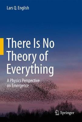 There Is No Theory of Everything by Lars Q. English