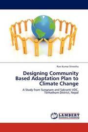 Designing Community Based Adaptation Plan to Climate Change by Ravi Kumar Shrestha