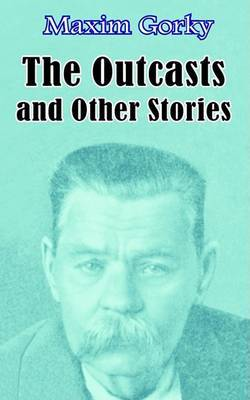 The Outcasts and Other Stories by Maxim Gorky image