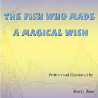 The Fish Who Made a Magical Wish by Sherry Boen image