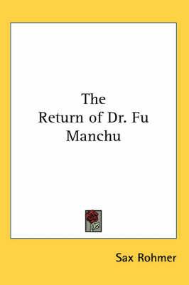 The Return of Dr. Fu Manchu by Sax Rohmer
