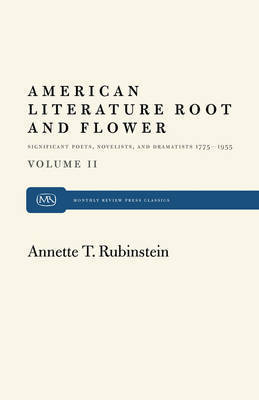 American Literature Root and Flower, Volume II by Annette T. Rubinstein
