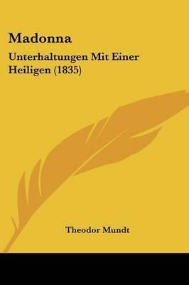 Madonna: Unterhaltungen Mit Einer Heiligen (1835) by Theodor Mundt