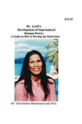 Dr. Lord's Development of Supernatural Human Power by Udis , M Lord