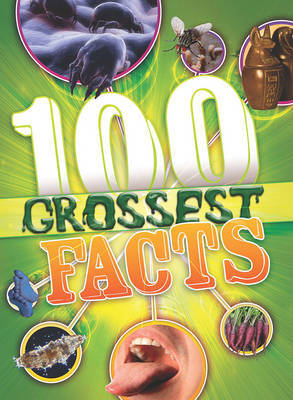 The 100 Grossest Facts Ever by Clive Gifford