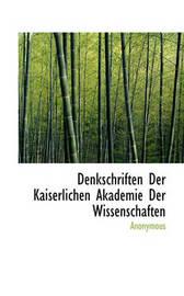 Denkschriften Der Kaiserlichen Akademie Der Wissenschaften by * Anonymous image