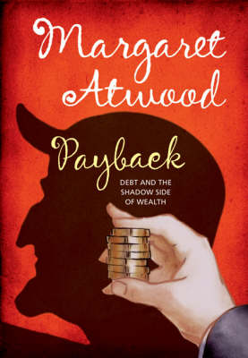 Payback: Debt and the Shadow Side of Wealth by Margaret Atwood image