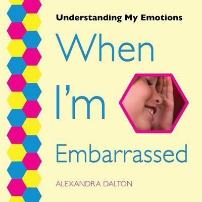 When I'm Embarrassed by Alexandra Dalton