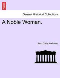 A Noble Woman. by John Cordy Jeaffreson