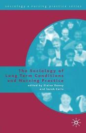 The Sociology of Long Term Conditions and Nursing Practice by Elaine Denny