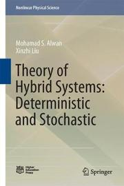 Theory of Hybrid Systems: Deterministic and Stochastic by Mohamad S. Alwan
