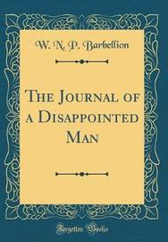 The Journal of a Disappointed Man (Classic Reprint) by W N.P Barbellion