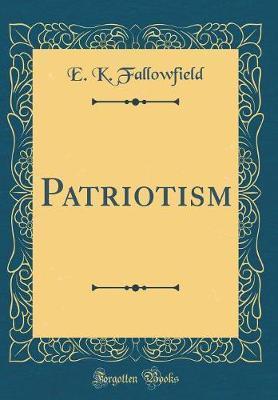 Patriotism (Classic Reprint) by E K Fallowfield