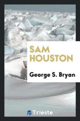 Sam Houston by George S Bryan