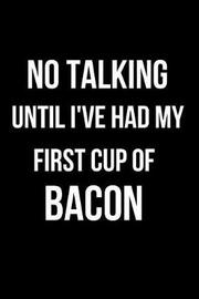 No Talking Until I've Had My First Cup of Bacon by Mary Lou Darling