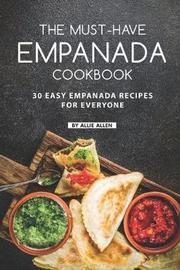 The Must-Have Empanada Cookbook by Allie Allen
