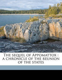 The Sequel of Appomattox: A Chronicle of the Reunion of the States by Walter Lynwood Fleming