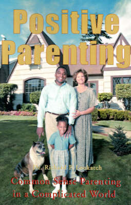 Positive Parenting: Common Sense Parenting in a Complicated World by Richard P. Lookatch