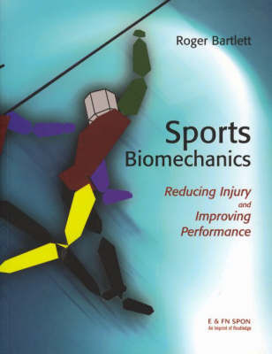 Sports Biomechanics: Reducing Injury and Improving Performance by Professor Roger Bartlett