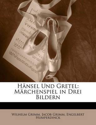 Hnsel Und Gretel: Mrchenspiel in Drei Bildern by Jacob Grimm