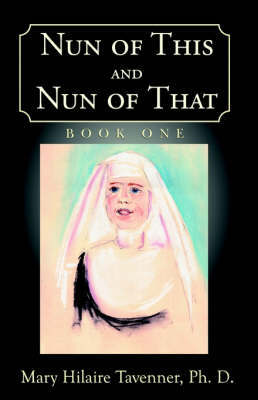 Nun of This and Nun of That by Mary Hilaire Tavenner image