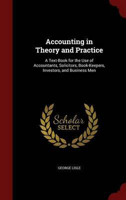Accounting in Theory and Practice by George Lisle
