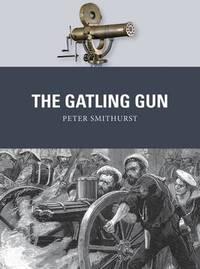 The Gatling Gun by Peter G. Smithurst