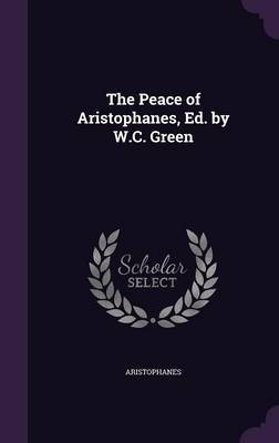 The Peace of Aristophanes, Ed. by W.C. Green by Aristophanes image