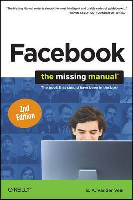 Facebook: The Missing Manual by E.A. Vander Veer