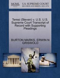 Teresi (Steven) V. U.S. U.S. Supreme Court Transcript of Record with Supporting Pleadings by Burton Marks