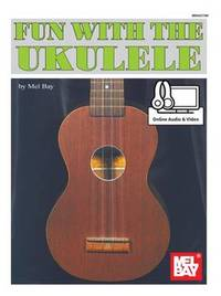 Fun with the Ukulele by Mel Bay