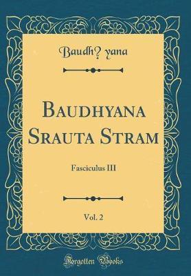 Baudhāyana Srauta Sūtram, Vol. 2 by Baudhayana Baudhayana