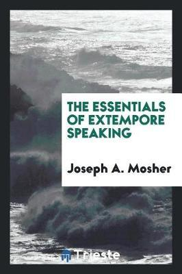 The Essentials of Extempore Speaking by Joseph A Mosher image