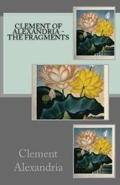 The Fragments by Clement Of Alexandria