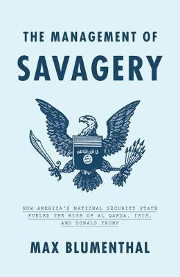 The Management of Savagery by Max Blumenthal
