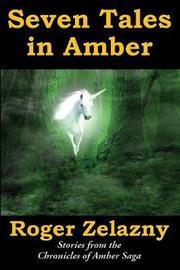 Seven Tales in Amber by Roger Zelazny