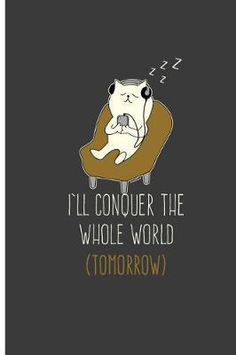 I'll Conquer The Whole World Tomorrow by Macy Ward