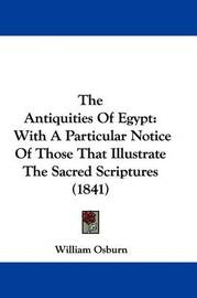The Antiquities Of Egypt: With A Particular Notice Of Those That Illustrate The Sacred Scriptures (1841) by William Osburn image