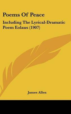 Poems of Peace: Including the Lyrical-Dramatic Poem Eolaus (1907) by James Allen image