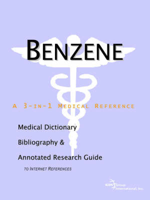 Benzene - A Medical Dictionary, Bibliography, and Annotated Research Guide to Internet References by ICON Health Publications