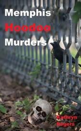 Memphis Hoodoo Murders by Kathryn Rogers